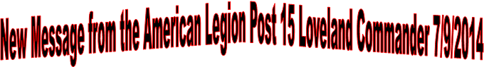 New Message from the American Legion Post 15 Loveland Commander 7/9/2014